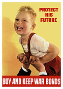 War Effort Prints - Protect His Future Buy War Bonds Print by War Is Hell Store
