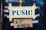 Fun Signs Posters - Push It Good Poster by Kim Fearheiley