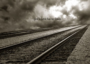 Religious Prints Photos - Railroad Tracks Storm Clouds Inspirational Message  by Kathy Fornal