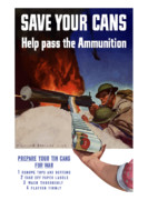 World War Two Posters - Save Your Cans Help Pass The Ammunition Poster by War Is Hell Store