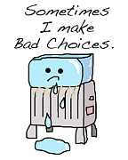 Bad Drawing Digital Art Prints - Sometimes I Make Bad Choices Print by Jera Sky