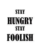 Stay Hungry Stay Foolish Print by Trilby Cole