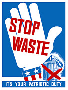 Military Production Posters - Stop Waste Its Your Patriotic Duty Poster by War Is Hell Store