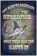 Dominate Posters - Swordfish saute Poster by Bruce Stanfield