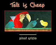 Chick Painting Posters - Talk is cheep... Poster by Will Bullas