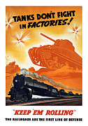 Train Mixed Media Prints - Tanks Dont Fight In Factories Print by War Is Hell Store
