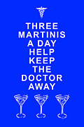 Funny Signs Prints - Three Martini A Day Help Keep The Doctor Away - Blue Print by Wingsdomain Art and Photography