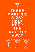 Funny Signs Prints - Three Martini A Day Help Keep The Doctor Away - Orange Print by Wingsdomain Art and Photography