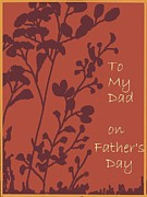 To My Father Prints - To My Dad On Fathers Day Print by Dessie Durham