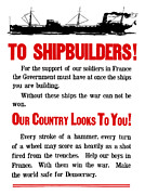 Wwi Propaganda Prints - To Shipbuilders Our Country Looks To You  Print by War Is Hell Store