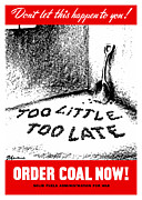 Coal Mixed Media Prints - Too Little Too Late Order Coal Now Print by War Is Hell Store