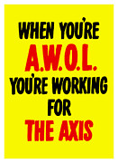When You're Awol You're Working For The Axis Print by War Is Hell Store