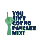 Pancake Prints - You Aint Got No Pancake Mix Print by Lee Brown