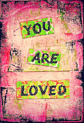 Positive Affirmation Mixed Media Prints - You Are Loved Print by Zoe Ford