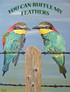 Special Occasion Painting Posters - You Can Ruffle My Feathers  Poster by Eric Kempson