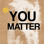 Brown Mixed Media Posters - You Matter Poster by Linda Woods