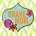 Brave Mom With Flowers by Linda Woods