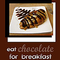 Eat Chocolate For Breakfast by Ann Powell