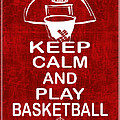 Keep Calm And Play Basketball by Daryl Macintyre