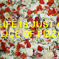 Life Is Just A Slice...