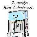 Sometimes I Make Bad Choices Poster by Jera Sky