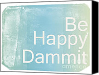 Fun Mixed Media Canvas Prints - Be Happy Dammit Canvas Print by Photodream Art