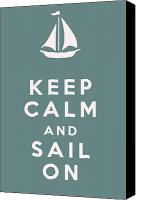 Keep Calm Canvas Prints - Keep Calm and Sail On Canvas Print by Nomad Art And  Design
