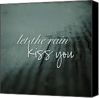 "Rain Canvas Prints - ""let The Rain Kiss You. Let The Rain Canvas Print by Traci Beeson"