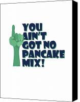 Aint Canvas Prints - You Aint Got No Pancake Mix Canvas Print by Lee Brown