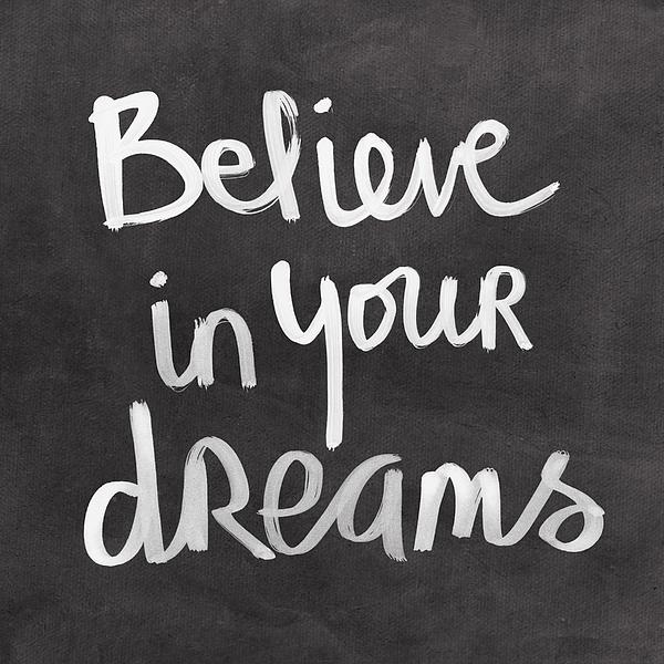 Believe In Your Dreams Print by Linda Woods