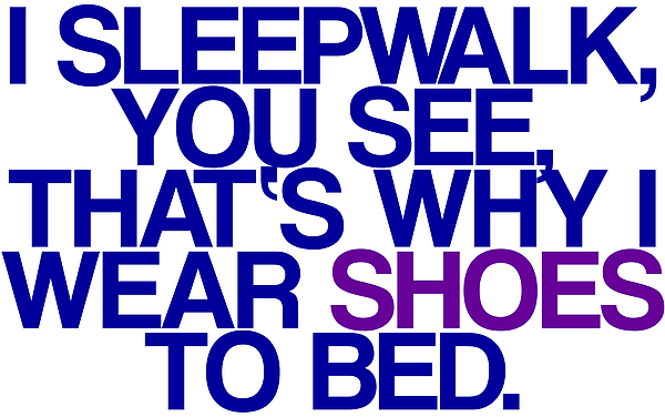 Sleepwalk So I Wear Shoes To Bed Print by Jera Sky