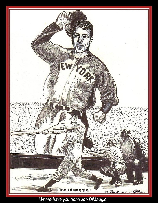 Where Have You Gone Joe Dimaggio  Print by Ray Tapajna