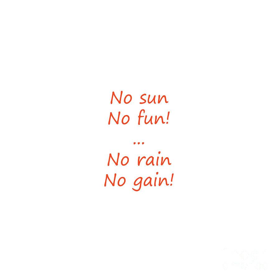 No Sun, No Fun, No Rain, No Gain Photograph