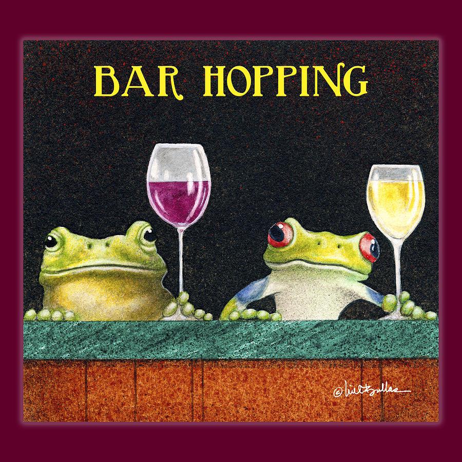 Will Bullas Painting - Bar Hopping. by Will Bullas