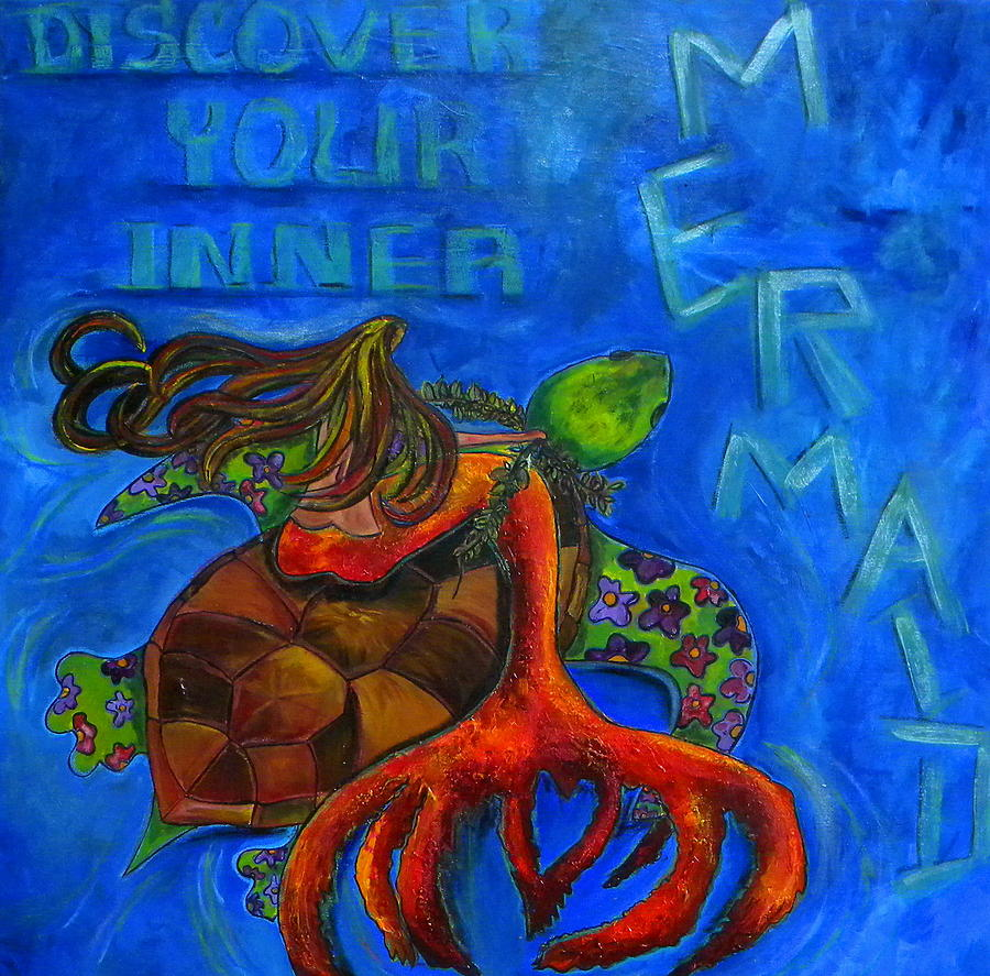 Mermaid Painting - Discover Your Inner Mermaid by Patti Schermerhorn