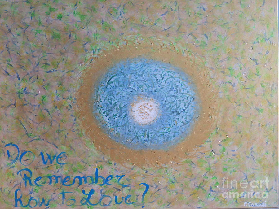 Love Painting - Do We Remember How To Love by Piercarla Garusi