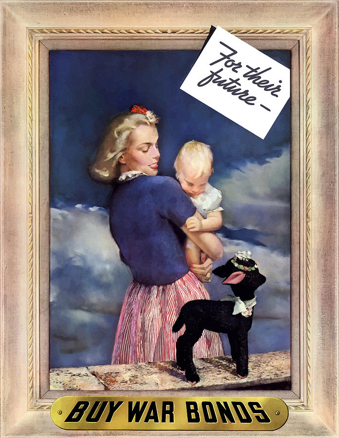 World War Ii Painting - For Their Future Buy War Bonds by War Is Hell Store