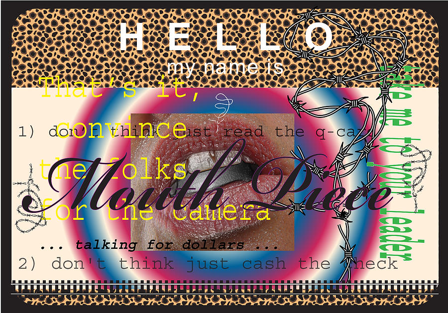 Mouth Piece Digital Art - Hello My Name Is Mouth Piece by Donna Zoll