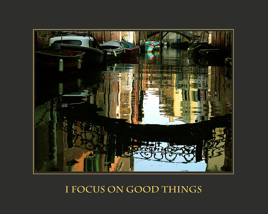 Motivational Photograph - I Focus On Good Things Venice by Donna Corless