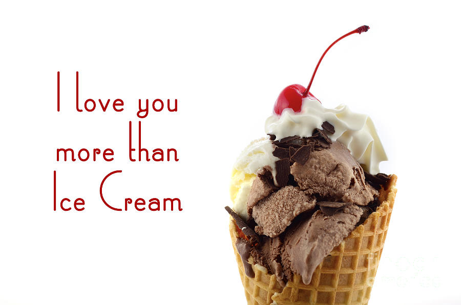 I Love You More Than Ice Cream: I Love You More Than Ice Cream Photograph By Milleflore Images