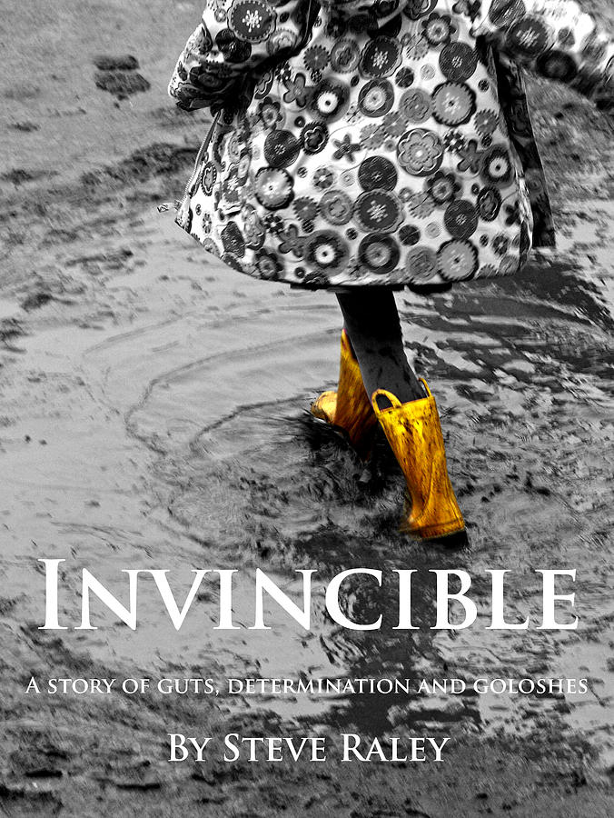 Book Cover Photograph - Invincible - A Story Of Guts - Determination - And Goloshes by Steve Raley
