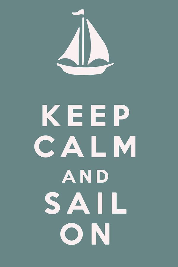 Keep Calm And Sail On Digital Art - Keep Calm And Sail On by Georgia Fowler