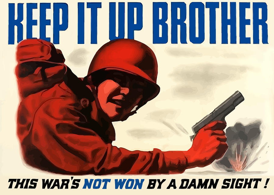 Ww2 Painting - Keep It Up Brother by War Is Hell Store
