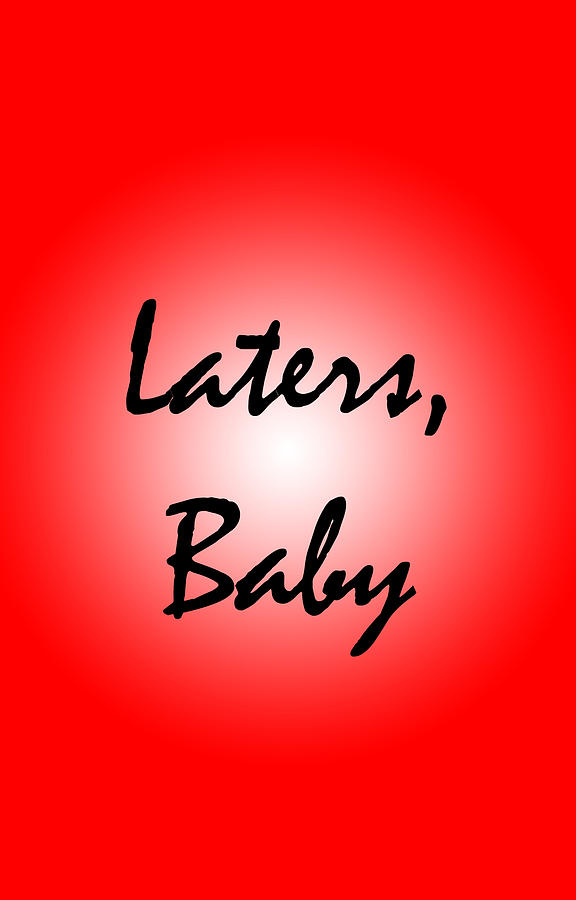Laters Digital Art - Laters Baby by Jera Sky