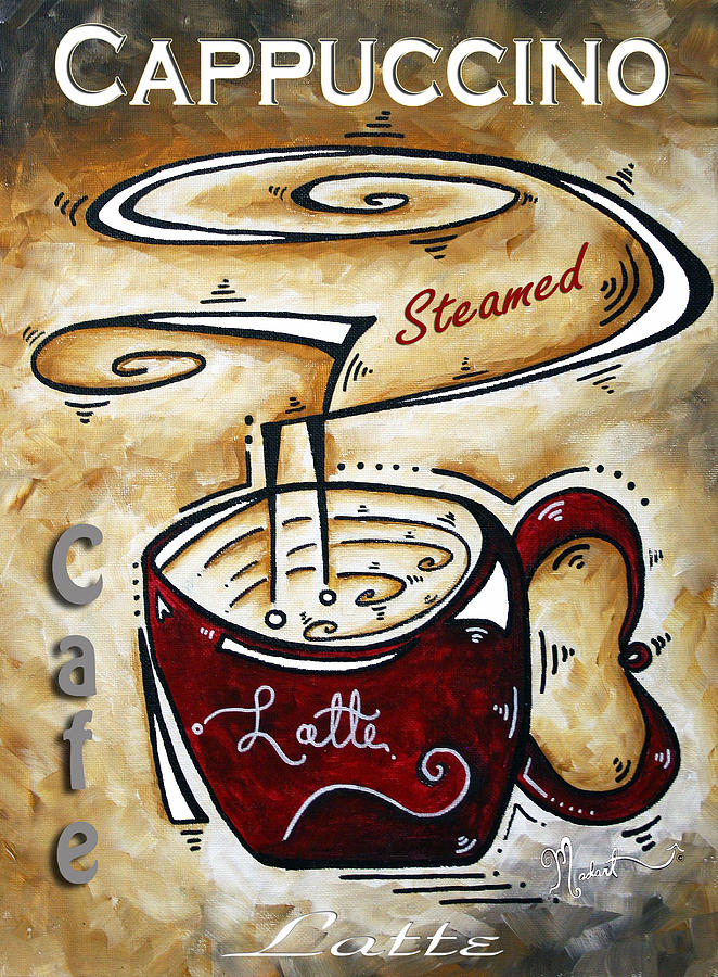 Food Painting - Latte By Madart by Megan Duncanson