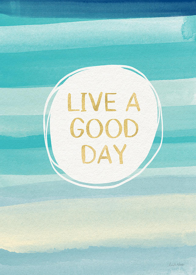 Watercolor Painting - Live A Good Day- Art By Linda Woods by Linda Woods