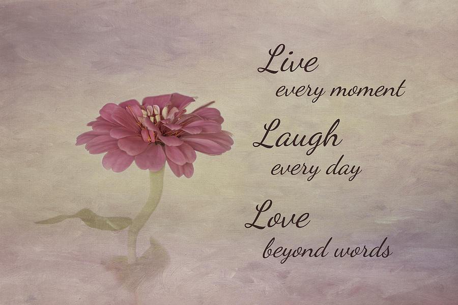 Live Laugh Love Photograph By Kim Hojnacki