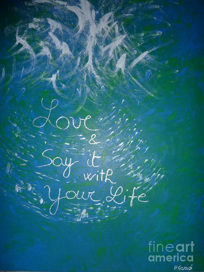 Purpose Painting - Love And Say It With Your Life by Piercarla Garusi