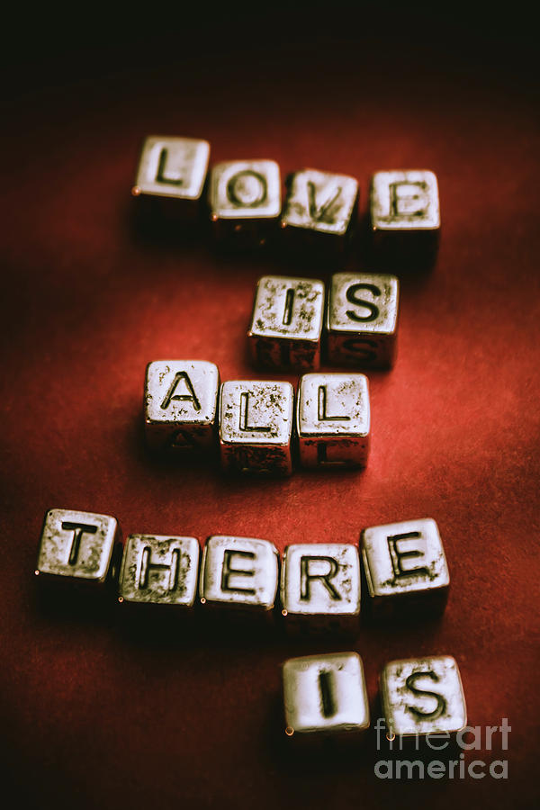 Love Is All There Is Photograph