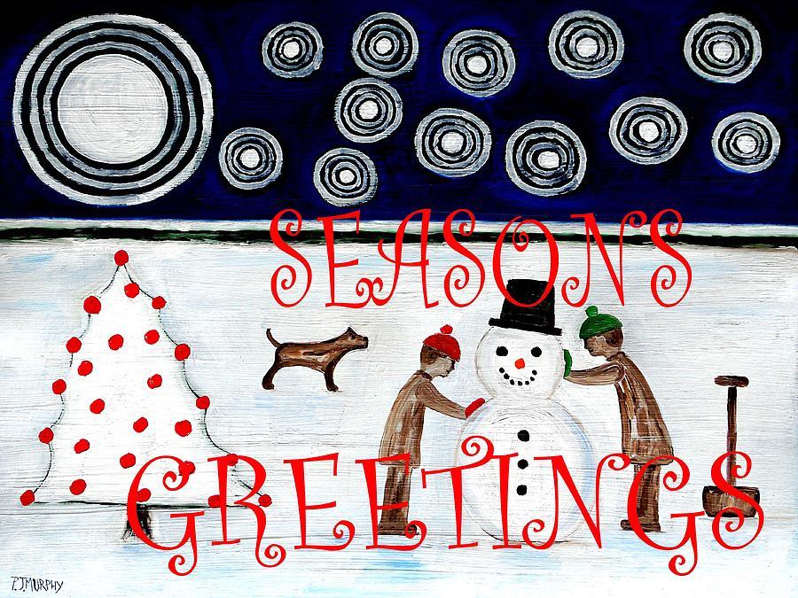 Snowman Painting - Seasons Greetings 14 by Patrick J Murphy